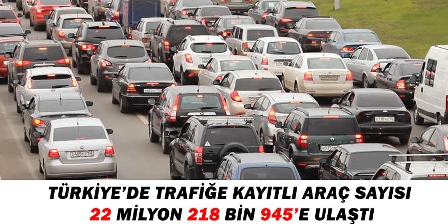 Türkiye'de trafiğe kayıtlı araç sayısı 22 milyon 218 bin 945'e ulaştı