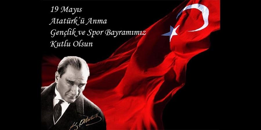 19 Mayıs Atatürk'ü Anma Gençlik ve Spor Bayramını Kutluyoruz
