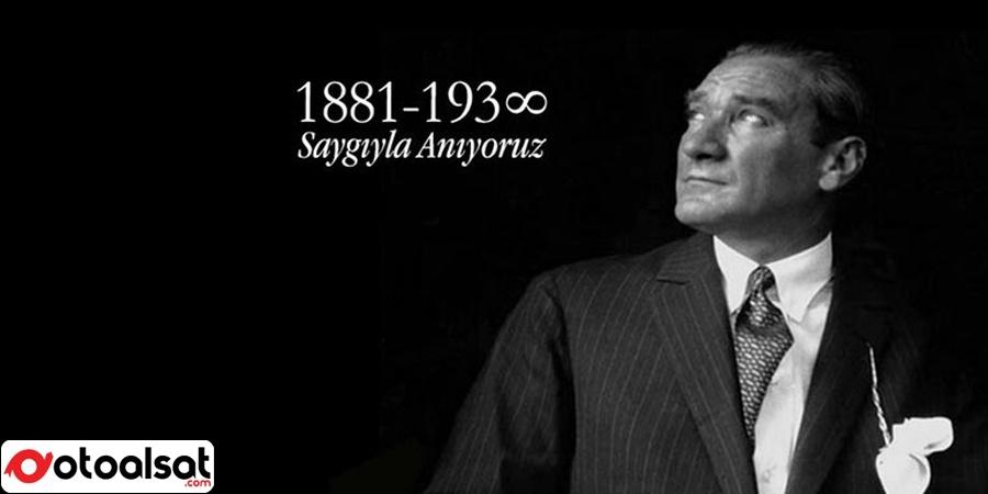 Ulu Önderimiz Mustafa Kemal Atatürk'ü sevgi, saygı ve özlemle anıyoruz